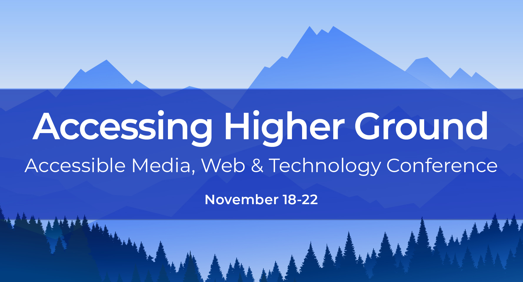 Accessing Higher Ground Accessible Media, Web and Technology Conference November 18-22